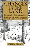 Changes in the land: Indians, colonists, and the ecology of New England (0809034050) by William Cronon