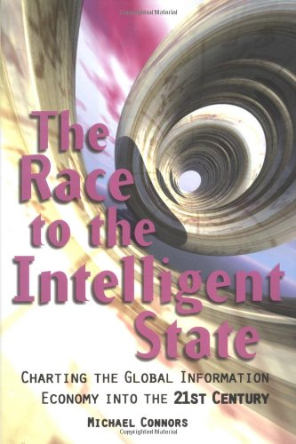 The Race to the Intelligent State: Charting the Global Information Economy into the 21st Century