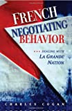 img - for By Charles Cogan - French Negotiating Behavior: Dealing with La Grande Nation: 1st (first) Edition book / textbook / text book