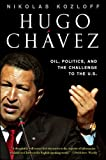 Hugo Chavez: Oil, Politics, and the Challenge to the U.S.