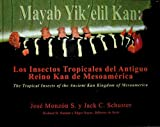 img - for Mayab Yik'elil Kan: The Tropical Insects of the Ancient Kan Kingdom of Mesoamerica (Mirador Basin Series) book / textbook / text book