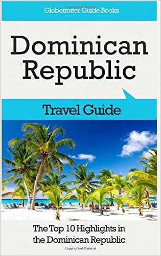 Dominican Republic Travel Guide: The Top 10 Highlights in the Dominican Republic (Globetrotter Guide Books)