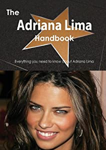 The Adriana Lima Handbook: Everything You Need to Know About Adriana Lima