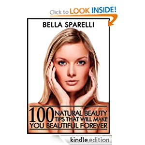 100 Natural Beauty Tips That Will Make You Beautiful Forever Bella Sparelli