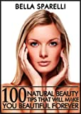 img - for 100 Natural Beauty Tips That Will Make You Beautiful Forever book / textbook / text book