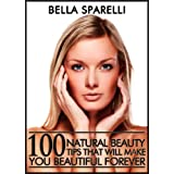 100 Natural Beauty Tips That Will Make You Beautiful Forever ~ Bella Sparelli
