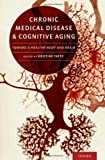 Chronic Medical Disease and Cognitive Aging: Toward a Healthy Body and Brain 1st (first) Edition published by Oxford University Press, USA (2013)