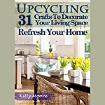 Upcycling: 31 Crafts to Decorate Your Living Space & Refresh Your Home, Third Edition | Kitty Moore