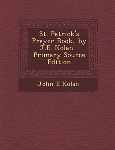 St. Patrick's Prayer Book, by J.E. Nolan - Primary Source Edition