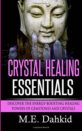 Crystal Healing Essentials: Discover the Energy-Boosting Healing Powers of Gemstones and Crystals