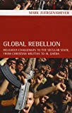 Global Rebellion: Religious Challenges to the Secular State, from Christian Militias to al Qæda (Comparative Studies in Religion and Society)