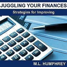 Juggling Your Finances: Strategies for Improving | Livre audio Auteur(s) : M.L. Humphrey Narrateur(s) : J. Scott Bennett