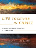 img - for +Life Together in Christ: Experiencing Transformation in Community book / textbook / text book