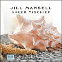 Sheer Mischief (       UNABRIDGED) by Jill Mansell Narrated by Annie Aldington