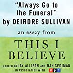 Always Go to the Funeral: A 'This I Believe' Essay | Deirdre Sullivan