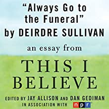 Always Go to the Funeral: A 'This I Believe' Essay Audiobook by Deirdre Sullivan
