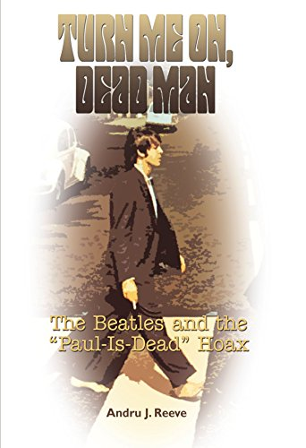 Turn Me On, Dead Man: The Beatles and the Paul Is Dead Hoax