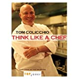 Think Like a Chef ~ Tom Colicchio