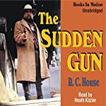 Sudden Gun: Being an Account of the Life and Times of the Outlaw Harry Sanders | R. C. House