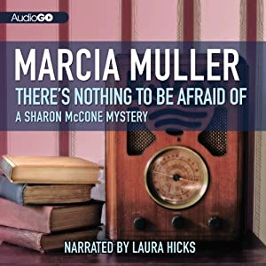 There's Nothing to Be Afraid Of: A Sharon McCone Mystery, Book 7 | [Marcia Muller]