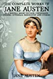 The Complete Works of Jane Austen (All Novels, Short Stories, Unfinished Works, Juvenilia, Letters, Poems, Prayers, Memoirs and Biographies - Fully Illustrated)