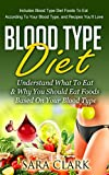 Blood Type Diet: Understand What To Eat & Why You Should Eat Foods Based On Your Blood Type (Includes Blood Type Diet Foods To Eat According To Your Blood ... Youll Love) (Blood Type Diet Book Book 1)