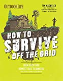 img - for How to Survive Off the Grid: From Backyard Homesteads to Bunkers (and Everything in Between) book / textbook / text book