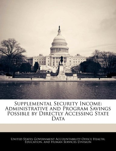 Supplemental Security Income: Administrative And Program Savings Possible By Directly Accessing State Data