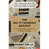 Do-It-Yourself Bailout: How I Eliminated $222,000 of Credit Card Debt in Eighteen Months and Saved Nearly $150,000...