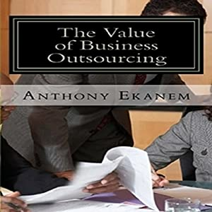 The Value of Business Outsourcing: How to Do More in Less Time Audiobook
