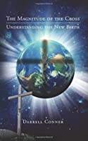 The Magnitude of the Cross: Understanding the New Birth