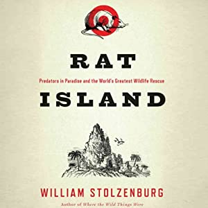 Rat Island: Predators in Paradise and the World's Greatest Wildlife Rescue | [William Stolzenburg]
