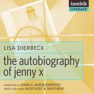 The Autobiography of Jenny X | [Lisa Dierbeck]