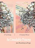 img - for An Unsuitable Princess: A True Fantasy | A Fantastical Memoir book / textbook / text book