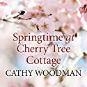 Springtime at Cherry Tree Cottage Audiobook by Cathy Woodman Narrated by Julia Barrie