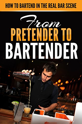 From Pretender to Bartender: How to Bartend in the Real Bar Scene by Ryan Ski