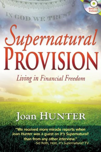 Supernatural Provision: Living in Financial Freedom [With CDROM], Hunter, Joan