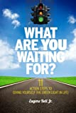 img - for What Are YOU Waiting For?: 11 Action Steps to Giving Yourself the Green Light in Life! book / textbook / text book
