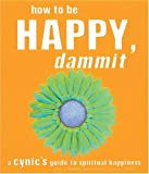 How to Be Happy, Dammit: A Cynic's Guide to Spiritual Happiness (1587611198) by Karen Salmansohn