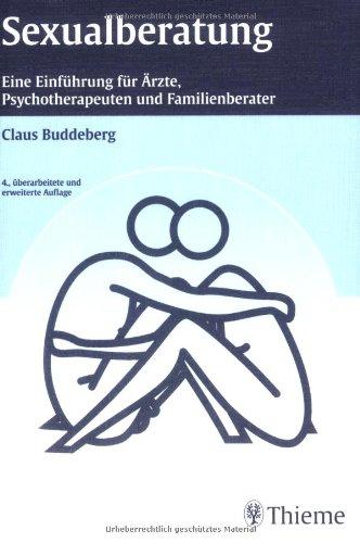 Sexualberatung: Eine Einführung für Ärzte, Psychotherapeuten und Familienberater
