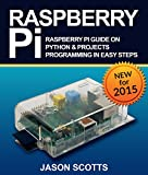 Raspberry Pi :Raspberry Pi Guide On Python & Projects Programming In Easy Steps