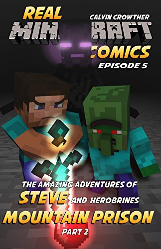 Minecraft Interactive - The Amazing Adventures of Steve and Herobrine's Mountain Prison Part 2 (Real Minecraft Comics Book 5) (English Edition)