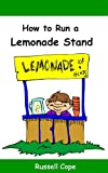 How to Run a Lemonade Stand: Everything a Kid Needs to Know About a Lemonade Stand