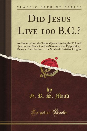 Did Jesus Live 100 An Enquiry Into The Talmud Jesus Stories, The Toldoth Jeschu, And Some Curious Statements Of Epiphanius--Being A Contribution To The Study Of Christian Origins (Classic Reprint) front-916353