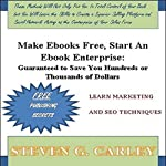 Make Ebooks Free, Start An Ebook Enterprise: Guaranteed to Save You Hundreds or Thousands of Dollars | Steven Carley