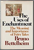 The Uses of Enchantment : The Meaning and Importance of Fairy Tales (0394497716) by Bettelheim, Bruno