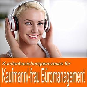 Kundenbeziehungsprozesse für Kaufmann / Kauffrau Büromanagement Hörbuch