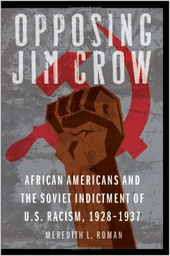 Opposing Jim Crow : African Americans and the Soviet indictment of U.S. racism, 1928 - 1937