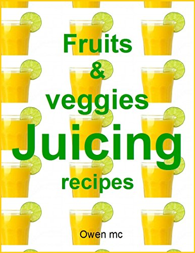 Fruits and veggies juicing recipes by Owen mc