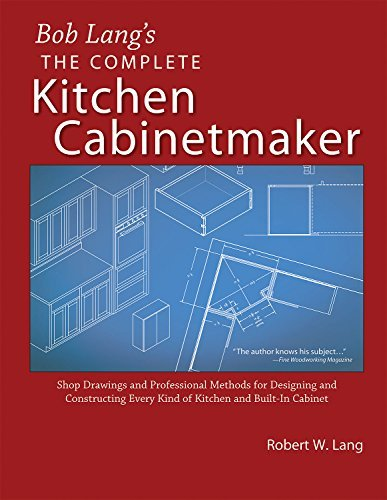 Bob Lang's Complete Kitchen Cabinet Maker: Shop Drawings and Professional Methods for Designing and Constructing Every Kind of Kitchen and Built-In Cabinet by Robert W. Lang (2006-01-01)